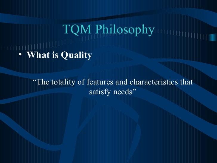 "TQM Philosophy <ul><li>What is Quality  </li></ul><ul><li>"" The totality of features and characteristics that satisfy need..."
