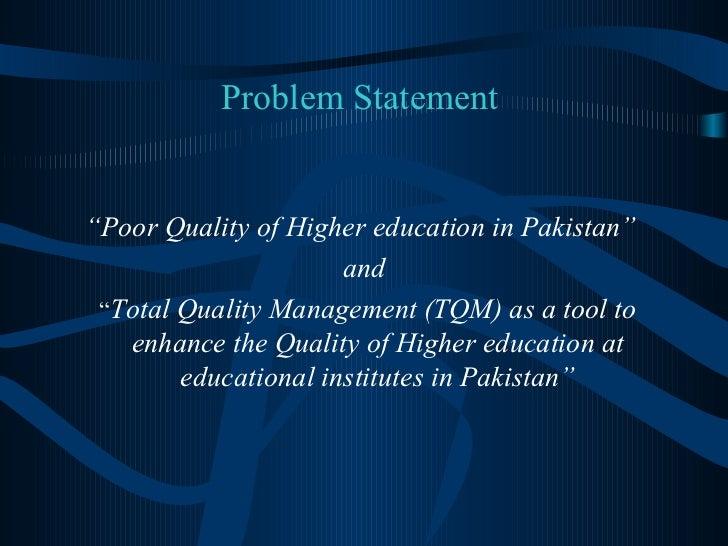 """Problem Statement  <ul><li>"""" Poor Quality of Higher education in Pakistan""""   </li></ul><ul><li>and </li></ul><ul><li>"""" Tot..."""