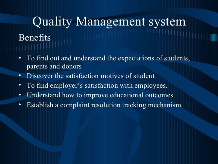 Quality Management system <ul><li>Benefits </li></ul><ul><li>To find out and understand the expectations of students, pare...