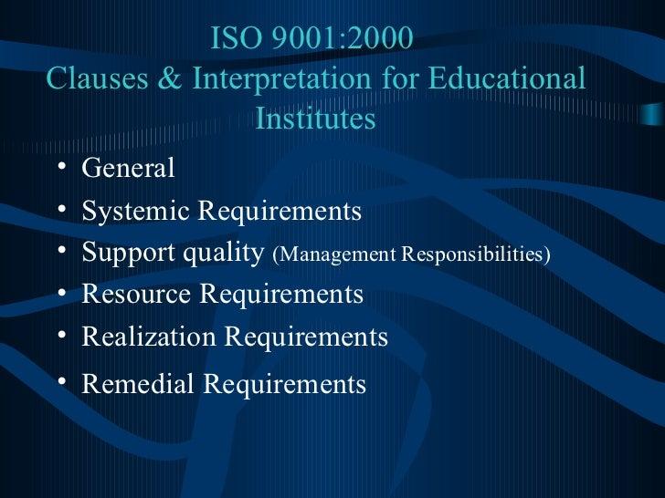 ISO 9001:2000  Clauses & Interpretation for Educational Institutes <ul><li>General </li></ul><ul><li>Systemic Requirements...