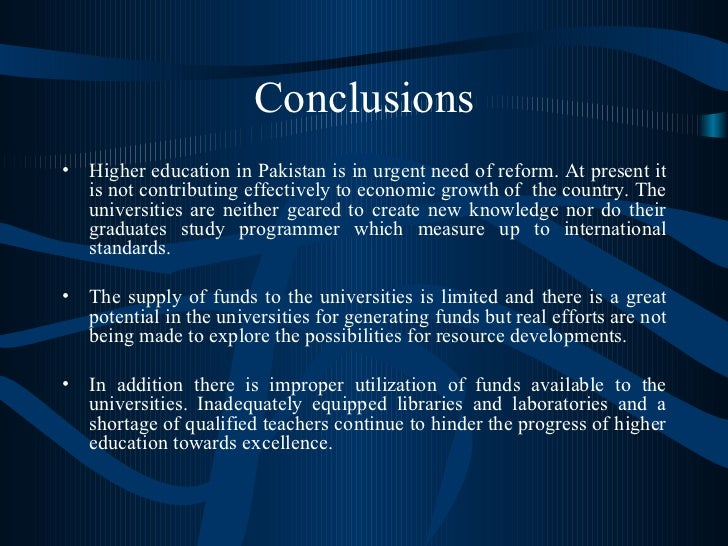 Conclusions <ul><li>Higher education in Pakistan is in urgent need of reform. At present it is not contributing effectivel...