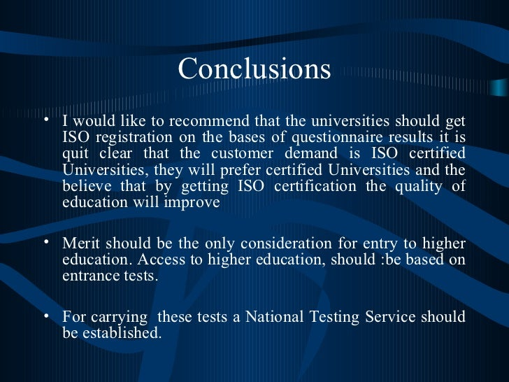 Conclusions <ul><li>I would like to recommend that the universities should get ISO registration  on the bases of  question...