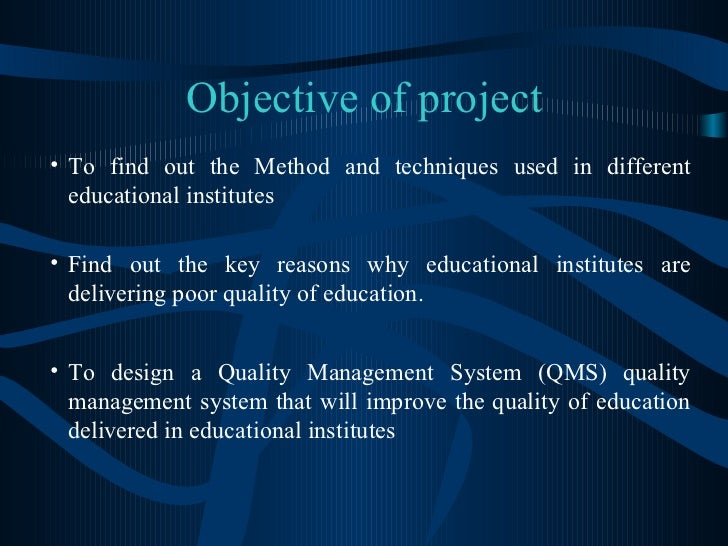 Objective of project <ul><ul><ul><li>To find out the Method and techniques used in different educational institutes  </li>...