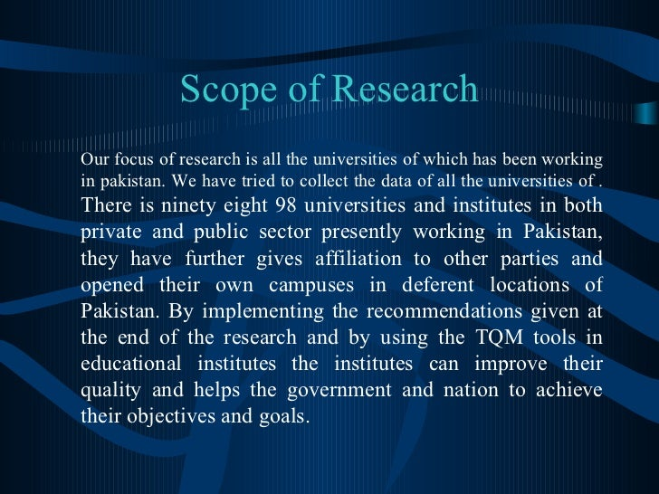 Scope of Research <ul><li>Our focus of research is all the universities of which has been working in pakistan. We have tri...