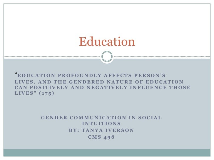 """Education""""E D U C A T I O N             PROFOUNDLY AFFECTS PERSON'SLIVES, AND THE GENDERED NATURE OF EDUCATIONCAN POSITIVE..."""