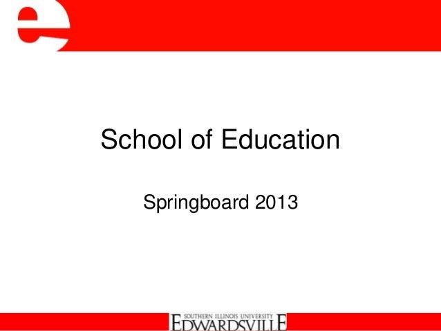 School of EducationSpringboard 2013