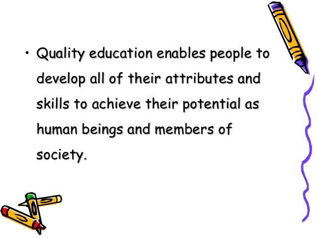 what is quality education Quality assurance in education (qae) is a journal which is committed to a critical examination of quality and related issues in education, testing and evaluation it devotes itself to the dissemination of best practice on quality assurance, evaluation and measurement in primary, secondary, professional and higher education.