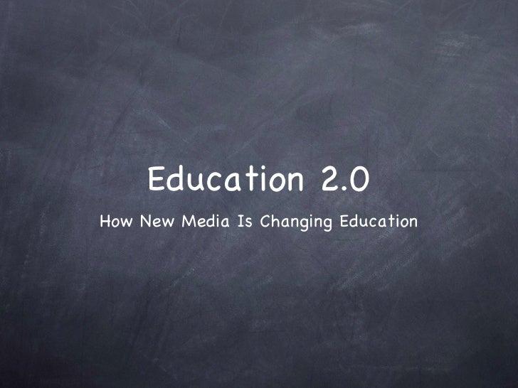 Education 2.0 <ul><li>How New Media Is Changing Education </li></ul>