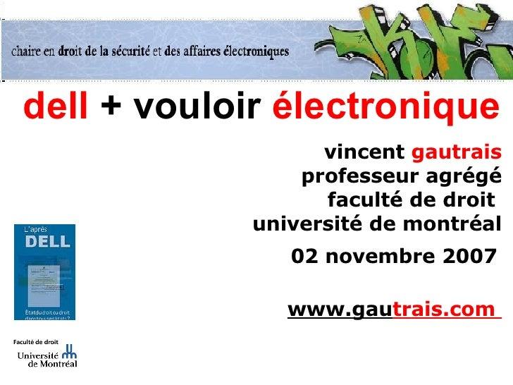 dell  +   vouloir  électronique vincent  gautrais professeur agrégé faculté de droit  université de montréal 02 novembre 2...