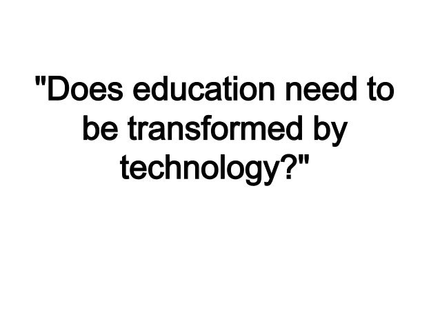 """""""Does education need to be transformed by technology?"""""""