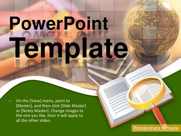 PowerPoint<br />Template<br /><ul><li>On the [View] menu, point to [Master], and then click [Slide Master] or [Notes Maste...
