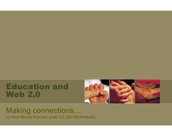Education and Web 2.0 Making connections… by Alice Mercer licensed under CC (NC/SA/Attribute)