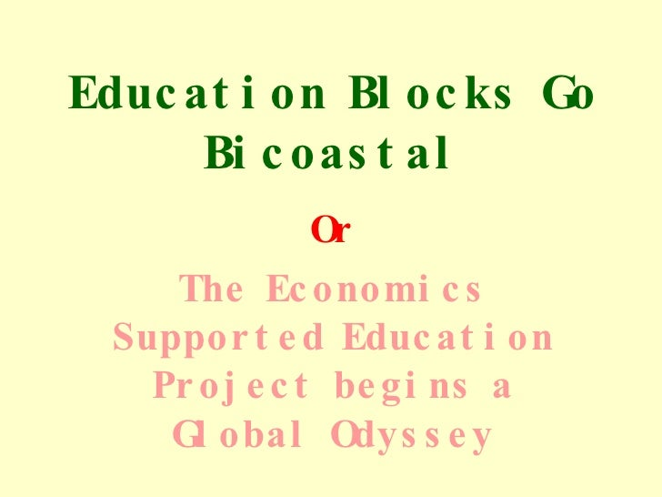 Education Blocks Go Bicoastal Or The Economics Supported Education Project begins a Global Odyssey