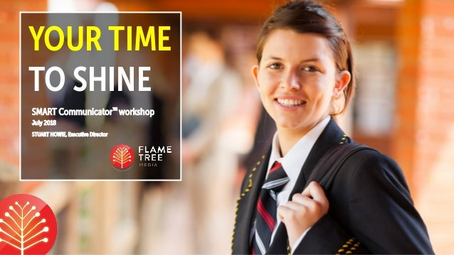 YOUR TIME TO SHINE SMART Communicator™ workshop July 2018 STUART HOWIE, Executive Director