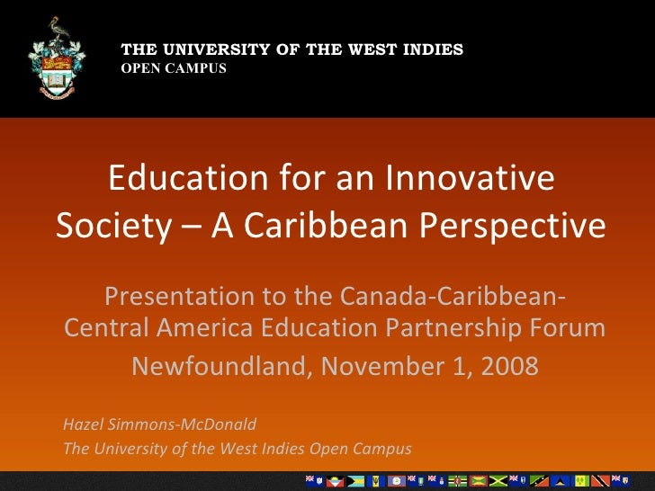 Education for an Innovative Society – A Caribbean Perspective Presentation to the Canada-Caribbean-Central America Educati...