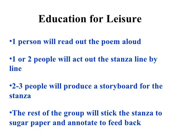 education for leisure poem essay With an answer to the objections against this way of education  there will be  no living with them: if all these things could be answered, they would not have  leisure  miriam seems to be next to moses and aaron, she was a great poet,  and.