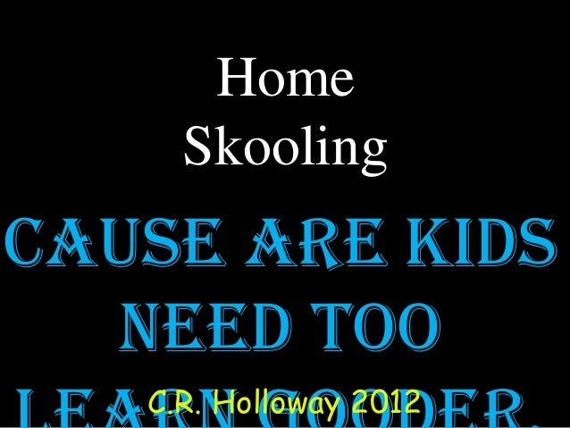 HomeSkoolingCause are kidsneed tooC.R. Holloway 2012