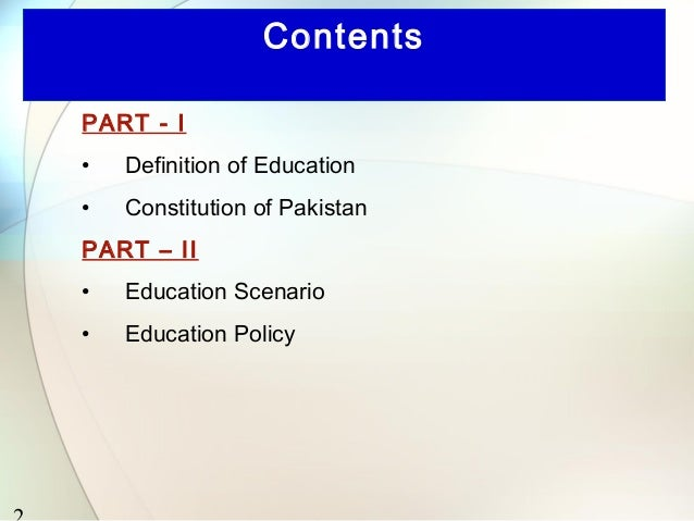 ContentsPART - I•   Definition of Education•   Constitution of PakistanPART – II•   Education Scenario•   Education Policy