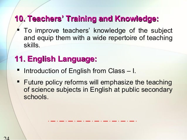 10. Teachers' Training and Knowledge: To improve teachers' knowledge of the subject  and equip them with a wide repertoir...
