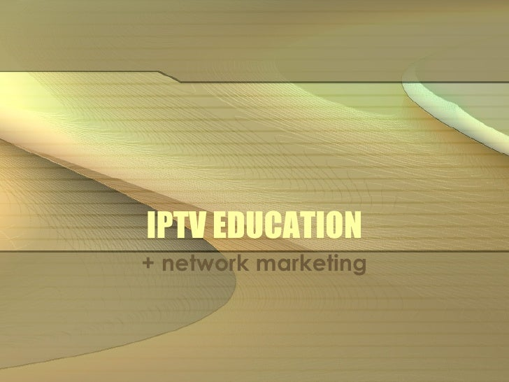 IPTV EDUCATION + network marketing