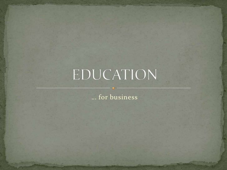 … for business<br />EDUCATION<br />