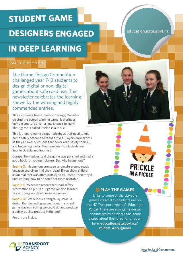 education.nzta.govt.nz IN DEEP LEARNING DESIGNERS ENGAGED STUDENT GAME ISSUE 33   NOVEMBER 2016 GAME DESIGN COMPETITION Th...