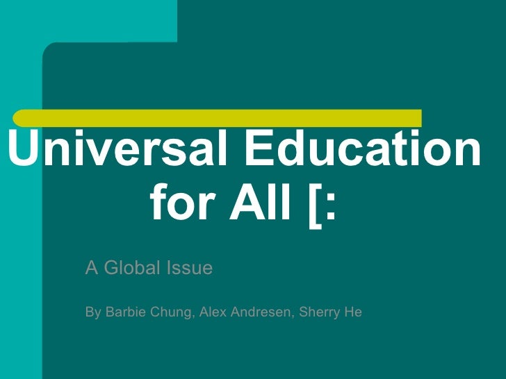 Universal Education for All [: A Global Issue By Barbie Chung, Alex Andresen, Sherry He