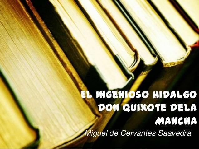 El Ingenioso Hidalgo Don Quixote dela Mancha Miguel de Cervantes Saavedra