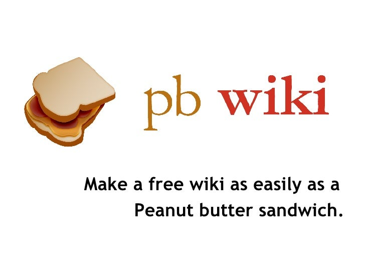 Make a free wiki as easily as a  Peanut butter sandwich.