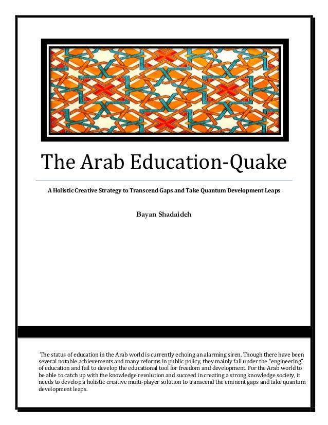 The Arab Education-Quake A Holistic Creative Strategy to Transcend Gaps and Take Quantum Development Leaps Bayan Shadaideh...