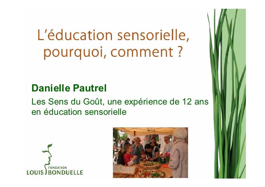 L éducation sensorielle,  pourquoi, comment ?Danielle PautrelLes Sens du Goût, une expérience de 12 ansen éducation sensor...