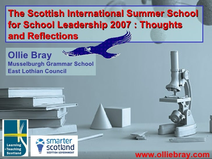 The Scottish International Summer School for School Leadership 2007 : Thoughts and Reflections   www.olliebray.com Ollie B...