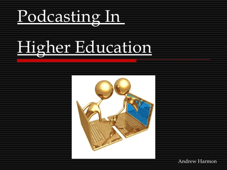 Podcasting In  Higher Education Andrew Harmon
