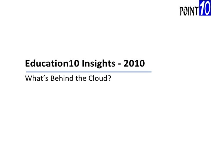 Education10 Insights - 2010 What's Behind the Cloud?