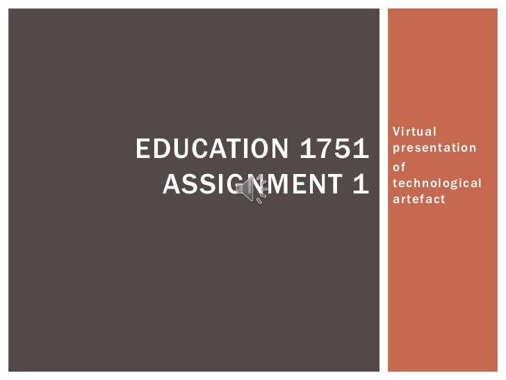 Virtual presentation <br />of technological artefact <br />Education 1751 Assignment 1 <br />