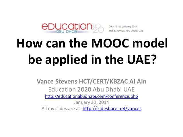 How can the MOOC model be applied in the UAE? Vance Stevens HCT/CERT/KBZAC Al Ain Education 2020 Abu Dhabi UAE http://educ...