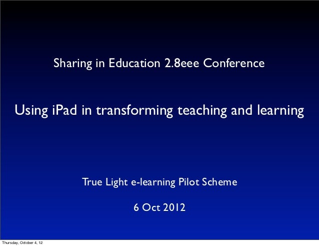 Sharing in Education 2.8eee Conference       Using iPad in transforming teaching and learning                             ...