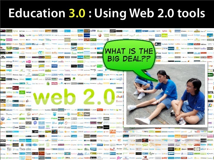 Education 3.0 : Using Web 2.0 tools                   what is the                  big deal??