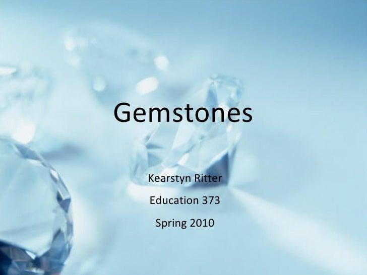 Gemstones Kearstyn Ritter Education 373 Spring 2010
