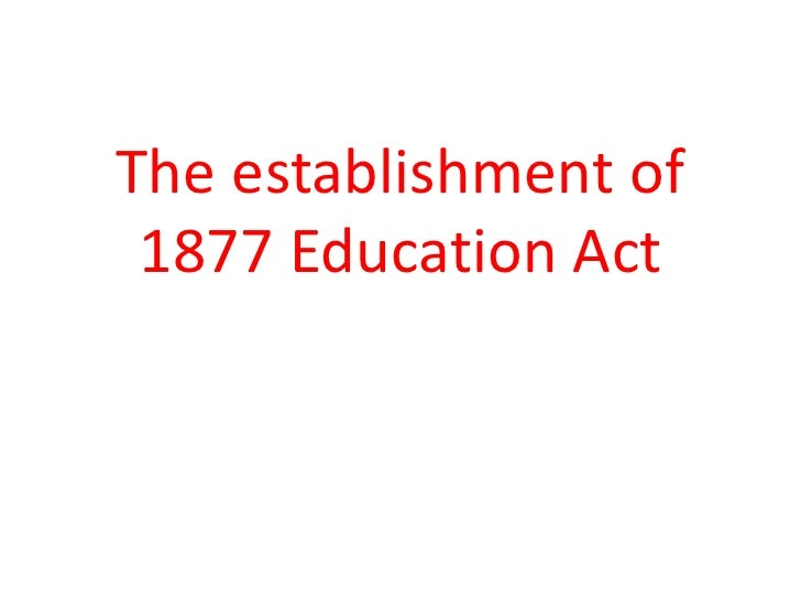The establishment of 1877 Education Act<br />