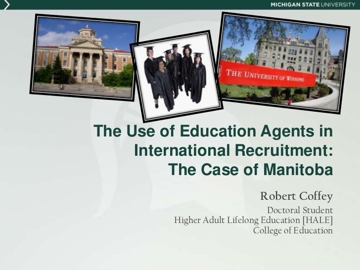 The Use of Education Agents in     International Recruitment:          The Case of Manitoba                               ...