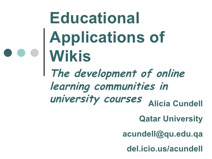 Educational Applications of Wikis The development of online learning communities in university courses Alicia Cundell Qata...