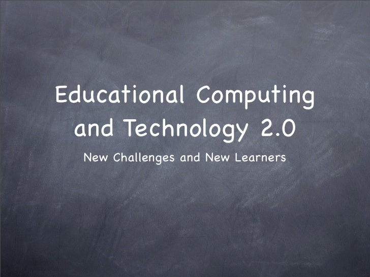 Educational Computing  and Technology 2.0   New Challenges and New Learners