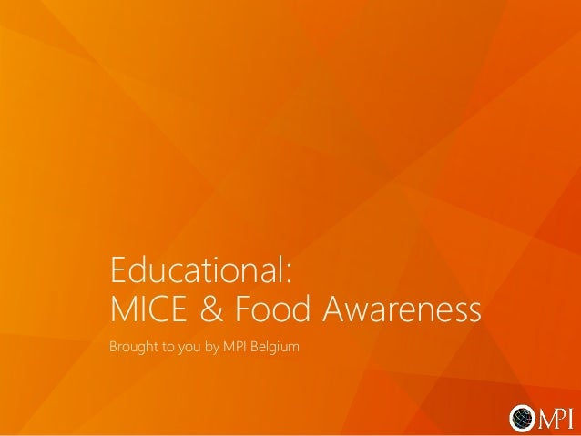 Educational: MICE & Food Awareness Brought to you by MPI Belgium