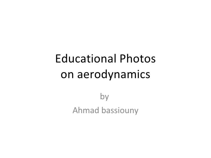 Educational Photos on aerodynamics by  Ahmad bassiouny