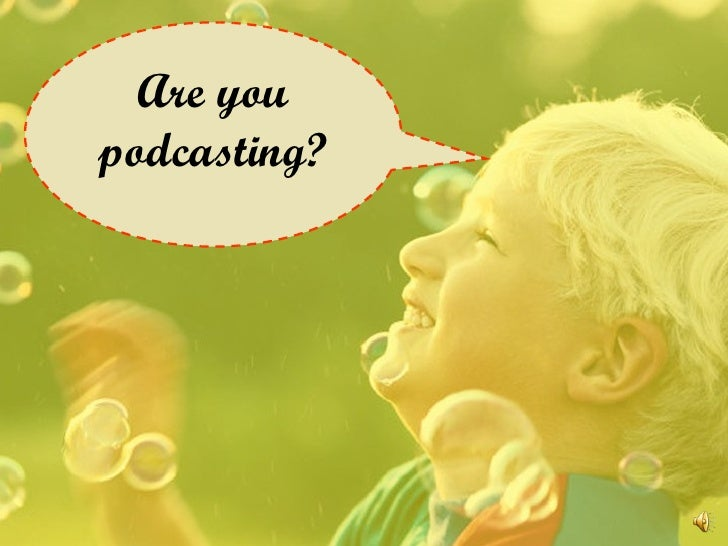 Are you podcasting?