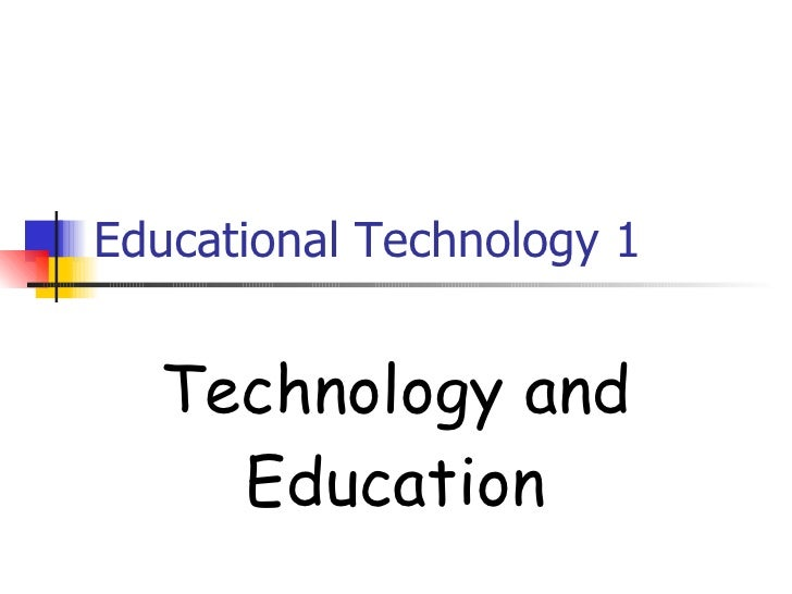 Educational Technology 1 Technology and Education