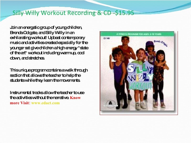 Silly Willy Workout Recording & CD -$15.95 <ul><li>Join an energetic group of young children, Brenda Colgate, and Silly Wi...