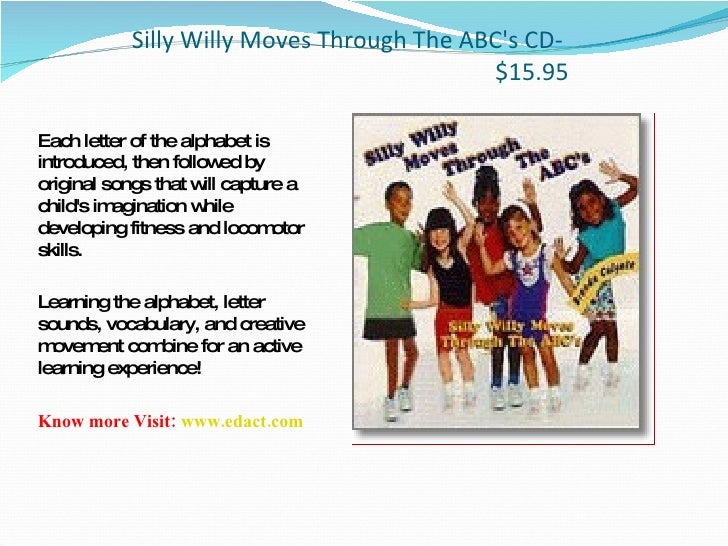Silly Willy Moves Through The ABC's CD- $15.95 <ul><li>Each letter of the alphabet is introduced, then followed by origina...