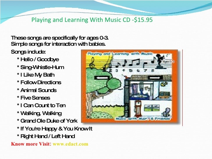 Playing and Learning With Music CD -$15.95 <ul><li>These songs are specifically for ages 0-3. Simple songs for interaction...